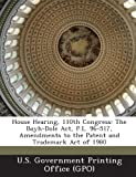 House Hearing, 110th Congress: The Bayh-Dole ACT, P.L. 96-517, Amendments to the Patent and Trademark Act of 1980