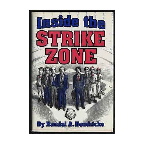Inside the Strike Zone Randal A. Hendricks