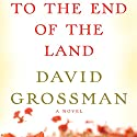 To the End of the Land (       UNABRIDGED) by David Grossman, Jessica Cohen (translator) Narrated by Arthur Morey