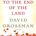 To the End of the Land | David Grossman,Jessica Cohen (translator)