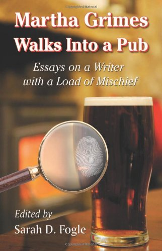 Martha Grimes Walks Into a Pub: Essays on a Writer with a Load of Mischief