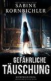 'Gefährliche Täuschung: Kriminalroman' von Sabine Kornbichler