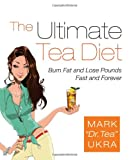 The Ultimate Tea Diet: Burn Fat and Lose Pounds Fast and Forever Image