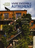 echange, troc Pascale d'Erm, Patrick Lazic - Vivre ensemble autrement : Ecovillages, écoquartiers, habitat groupé
