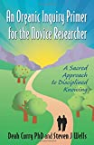 An Organic Inquiry Primer for the Novice Researcher: A Sacred Approach to Disciplined Knowing
