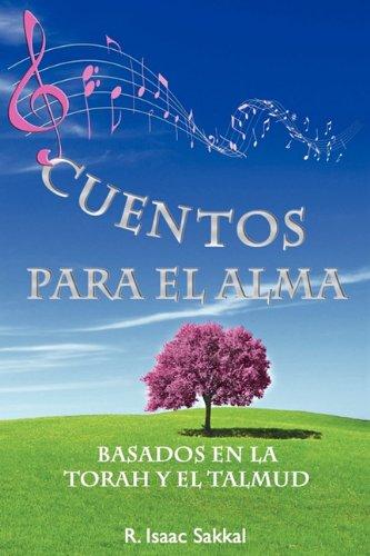 Cuentos Para El Alma: Basados En La Torah y El Talmud (Spanish Edition), by Isaac Sakkal Rabino Isaac Sakkal, Rabino Isaac Sakkal