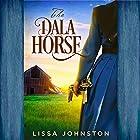 The Dala Horse Hörbuch von Lissa Johnston Gesprochen von: Laurel Kathleen
