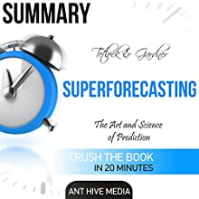 Summary: Tetlock and Gardner's Superforecasting: The Art and Science of Prediction Audiobook by  Ant Hive Media Narrated by Scott Clem