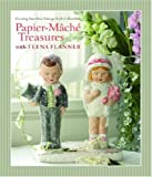 Papier-Mache Treasures with Teena Flanner: Creating Your Own Vintage-Style Collectibles