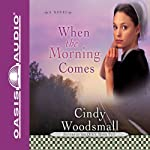 When the Morning Comes: Sisters of the Quilt, Book 2 (       UNABRIDGED) by Cindy Woodsmall Narrated by Jill Shellabarger