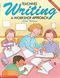 Teaching Writing: A Workshop Approach