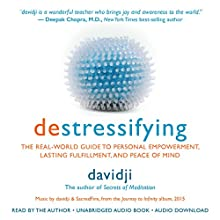 destressifying: The Real-World Guide to Personal Empowerment, Lasting Fulfillment, and Peace of Mind (       UNABRIDGED) by  davidji Narrated by  davidji
