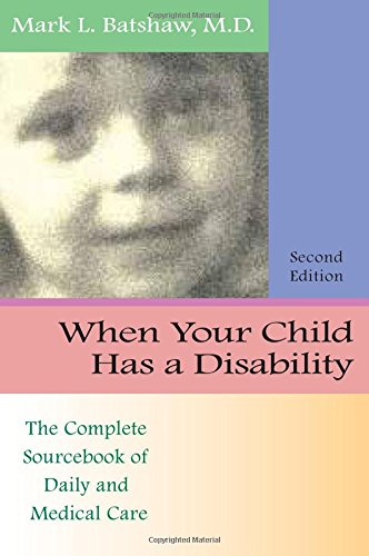 When Your Child Has a Disability: The Complete Sourcebook...