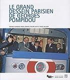 echange, troc Mathieu Flonneau, Pascal Geneste, Philippe Nivet, Emilie Willaert - Le grand dessein parisien de Georges Pompidou : L'aménagement de la région capitale au cours des années 1960-1970