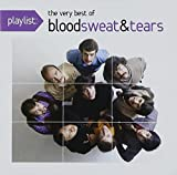 Playlist: The Very Best of Blood Sweat & Tears by Blood Sweat & Tears [Music CD]