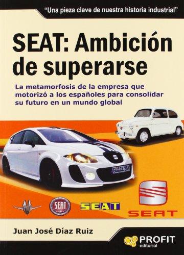SEAT: Ambición de superarse: La metamorfosis de la empresa que motorizó a los españoles para consolidar su futuro en un mundo global