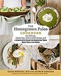 The Homegrown Paleo Cookbook: 100 Del...