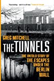 The Tunnels: The Untold Story of the Escapes Under the Berlin Wall