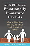 img - for Adult Children of Emotionally Immature Parents: How to Heal from Distant, Rejecting, or Self-Involved Parents book / textbook / text book