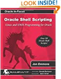Oracle Shell Scripting: Linux and UNIX Programming for Oracle (Oracle In-Focus series) (Volume 26)