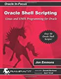 Jon Emmons Oracle Shell Scripting: Linux and Unix Programming for Oracle: 26 (Oracle In-Focus)