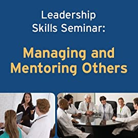 Leadership Skills Seminar: Managing and Mentoring Others