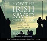 How the Irish Saved Civilization: The Untold Story of Irelands Heroic Role From the Fall of Rome to the Rise of Medieval Europe (Audio CD)