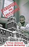 img - for Certified and Detained: The True Story of Life in a UK Mental Hospital from 1957 to 1963 as Seen Then Through the Eyes of a Male Student Nurse book / textbook / text book