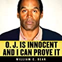 O. J. Is Innocent and I Can Prove It (       UNABRIDGED) by William C. Dear Narrated by Fleet Cooper