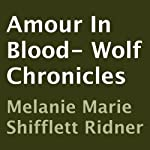 Amore in Blood: Wolf Chronicles (       UNABRIDGED) by Melanie Marie Shifflett Ridner Narrated by Anjna Patel