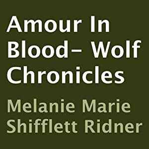 Amore in Blood: Wolf Chronicles | [Melanie Marie Shifflett Ridner]