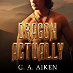 Dragon Actually: Dragon Kin Series, Book 1 | G. A. Aiken
