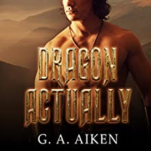Dragon Actually: Dragon Kin Series, Book 1 Audiobook by G. A. Aiken Narrated by Hollie Jackson