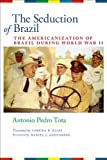 img - for The Seduction of Brazil: The Americanization of Brazil during World War II (LLILAS Translations from Latin America Series) book / textbook / text book