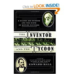 The Inventor and the Tycoon: A Gilded Age Murder and the Birth of Moving Pictures by Edward Ball