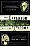 The Inventor and the Tycoon: A Gilded Age Murder and the Birth of Moving Pictures (0385525753) by Ball, Edward
