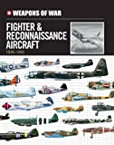 Weapons of War Fighter & Reconnaissance Aircraft 1939-1945 (Weapons of War (Smart Apple Media))