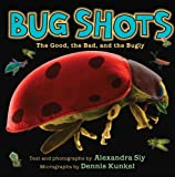 Bug Shots: The Good, the Bad, and the Bugly