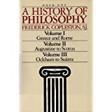 A History of Philosophy (Book One: Vol. I - Greece & Rome; Vol. II - Augustine to Scotus; Vol. III -Ockham to...