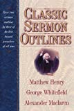 img - for Classic Sermon Outlines: Over 100 Sermon Outlines by 3 of the Best Known Preachers of All Time book / textbook / text book