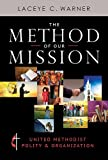 By Laceye C. Warner The Method of Our Mission: United Methodist Polity & Organization