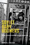 Soviet baby boomers : an oral history of Russia's Cold War generation