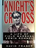 Knight's Cross: A Life of Field Marshal Erwin Rommel