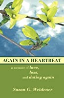 Again in a Heartbeat: A Memoir of Love, Loss, and Dating Again