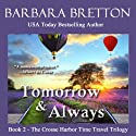 Tomorrow and Always: The Crosse Harbor Time Travel Trilogy (       UNABRIDGED) by Barbara Bretton Narrated by Janine Hegarty