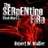 The Serpentine Fire: Flesh Wars, Book 1 ~ Robert W. Walker