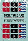 Under Three Flags: Anarchism and the Anti-Colonial Imagination (1844670902) by Anderson, Benedict