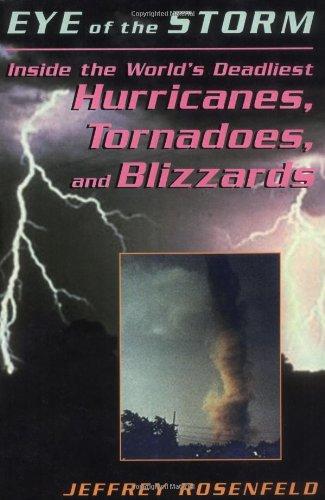 Ojo de la tormenta: Dentro del mundo más mortíferos huracanes, tornados y tormentas de nieve