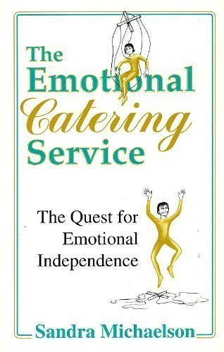 The Emotional Catering Service: The Quest for Emotional Independence, by Sandra Michaelson