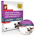 Kelly McCathran What's New in Adobe Flash Professional CS5.5 and ActionScript 3.0: Learn by Video